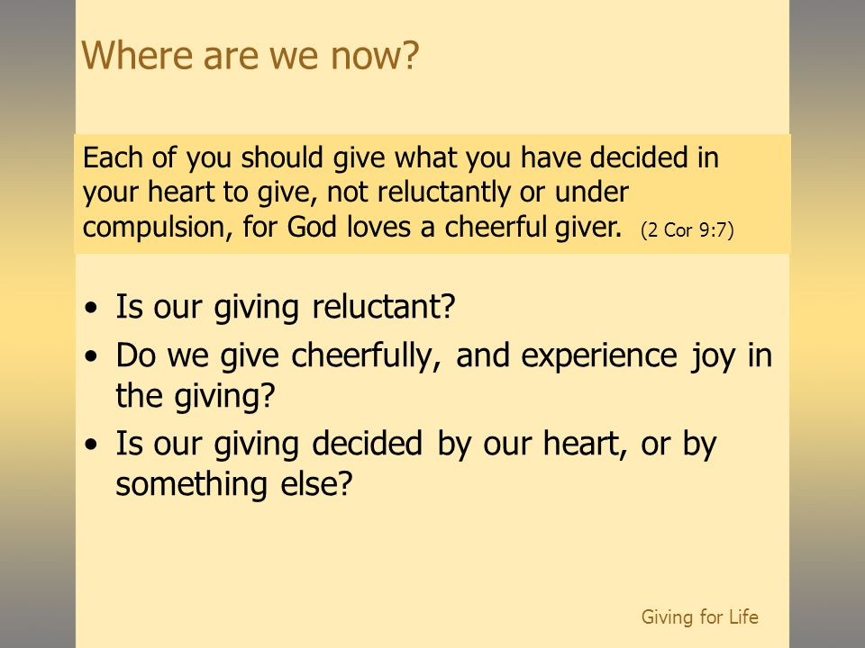 Giving for Life Where are we now. Is our giving reluctant.