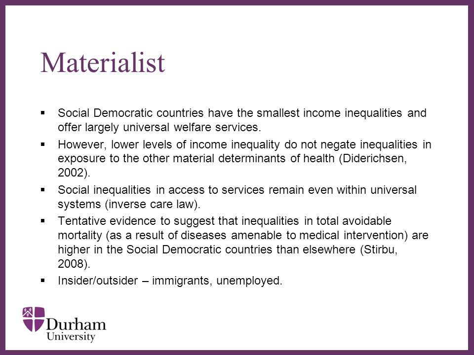 ∂ Materialist  Social Democratic countries have the smallest income inequalities and offer largely universal welfare services.
