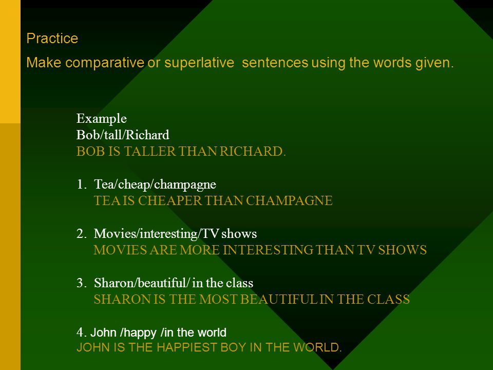 Practice Make comparative or superlative sentences using the words given.