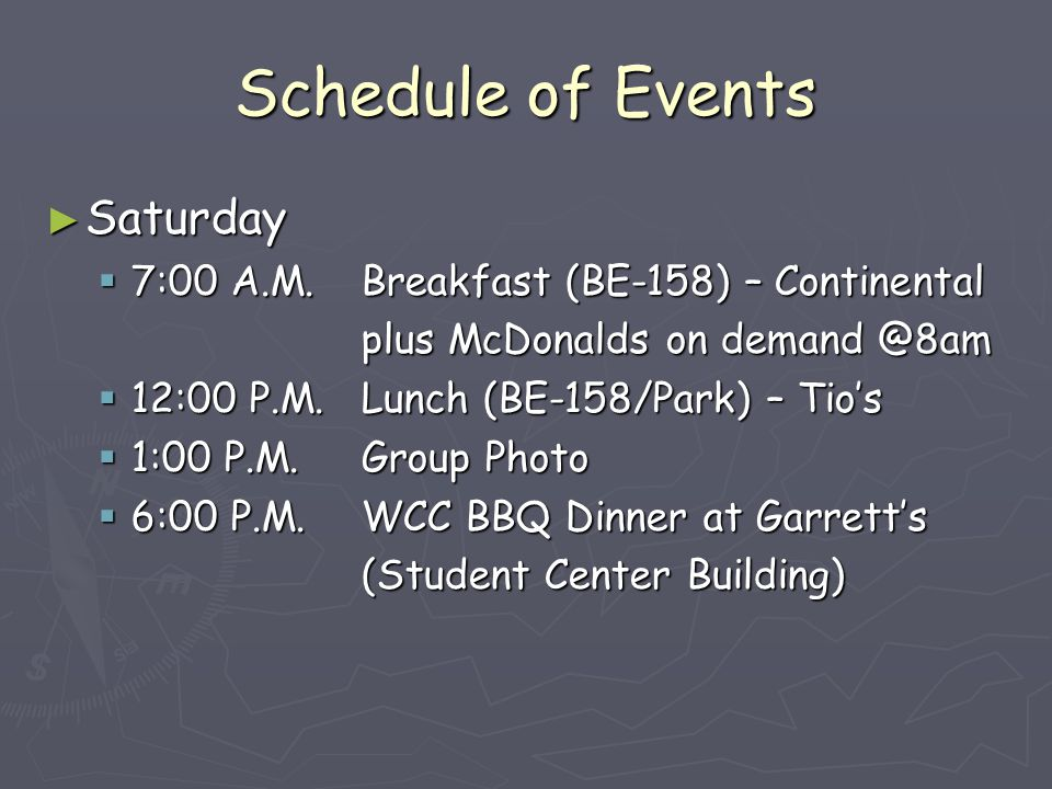 Schedule of Events ► Saturday  7:00 A.M.Breakfast (BE-158) – Continental plus McDonalds on demand @8am  12:00 P.M.
