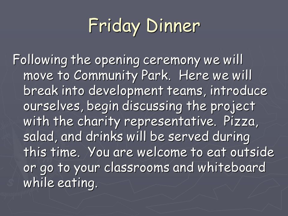 Friday Dinner Following the opening ceremony we will move to Community Park.