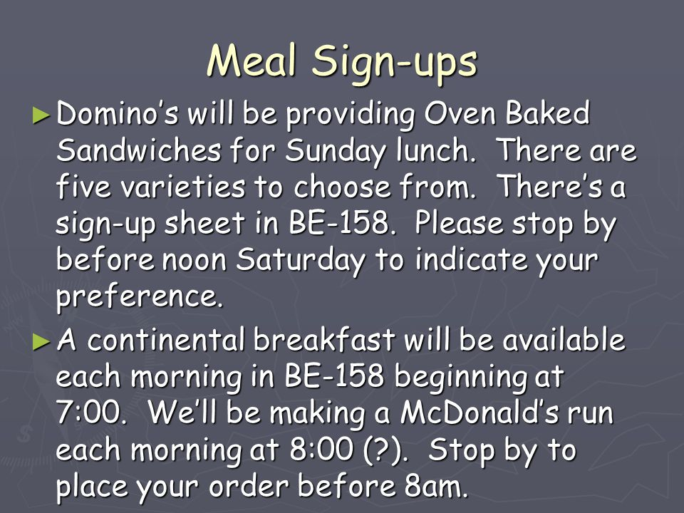 Meal Sign-ups ► Domino's will be providing Oven Baked Sandwiches for Sunday lunch.