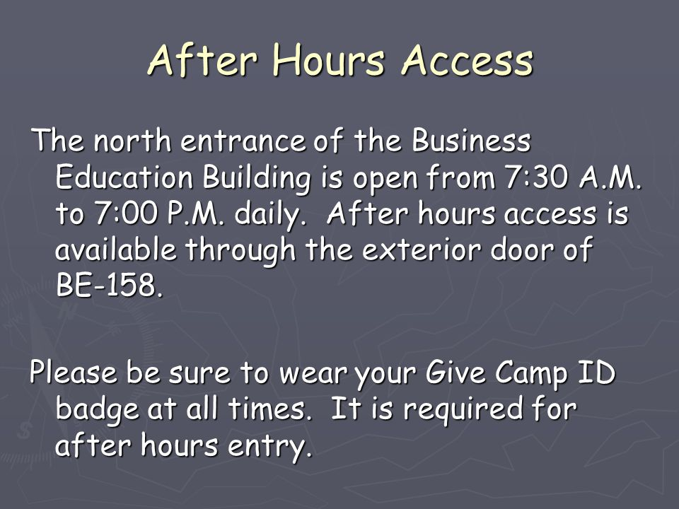 After Hours Access The north entrance of the Business Education Building is open from 7:30 A.M.