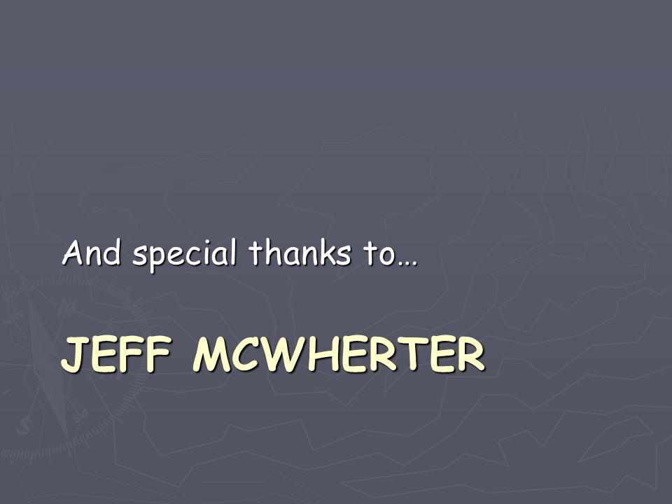 JEFF MCWHERTER And special thanks to…