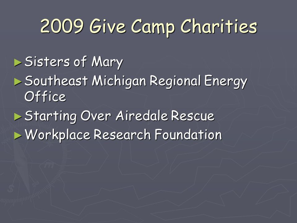 2009 Give Camp Charities ► Sisters of Mary ► Southeast Michigan Regional Energy Office ► Starting Over Airedale Rescue ► Workplace Research Foundation