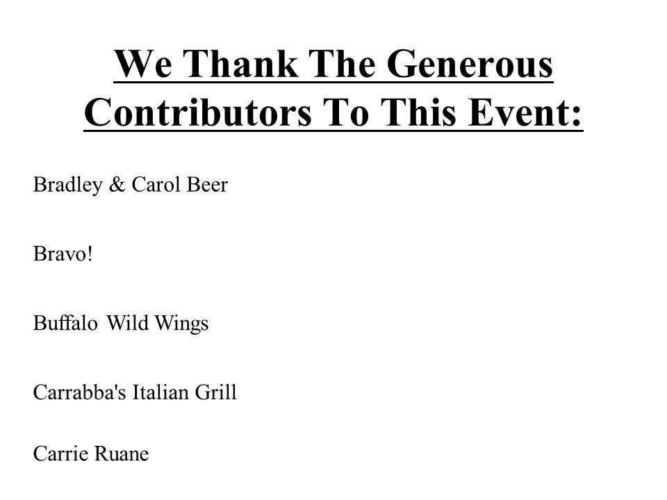We Thank The Generous Contributors To This Event: Bradley & Carol Beer Bravo.
