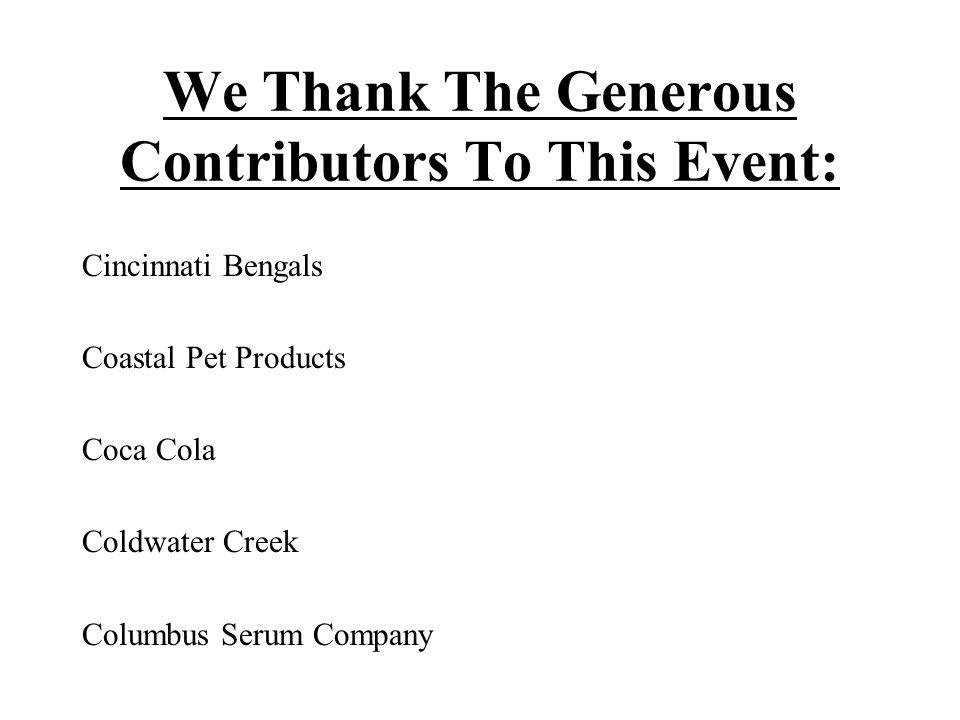 We Thank The Generous Contributors To This Event: Cincinnati Bengals Coastal Pet Products Coca Cola Coldwater Creek Columbus Serum Company