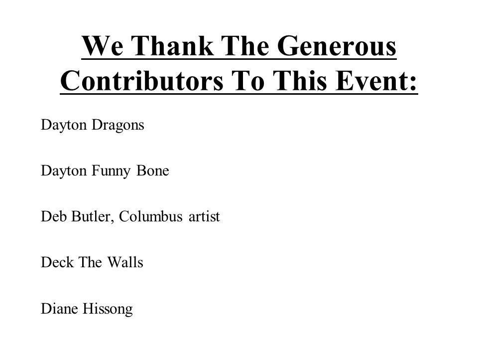 We Thank The Generous Contributors To This Event: Dayton Dragons Dayton Funny Bone Deb Butler, Columbus artist Deck The Walls Diane Hissong