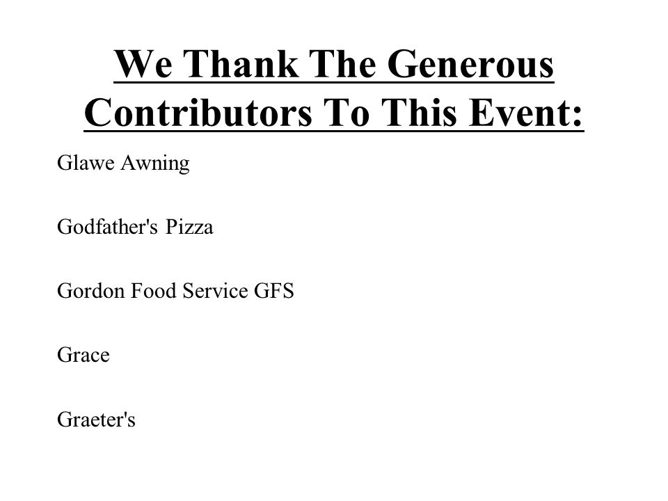 We Thank The Generous Contributors To This Event: Glawe Awning Godfather s Pizza Gordon Food Service GFS Grace Graeter s