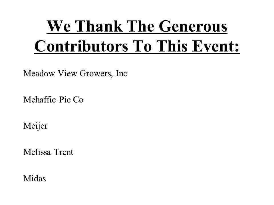 We Thank The Generous Contributors To This Event: Meadow View Growers, Inc Mehaffie Pie Co Meijer Melissa Trent Midas