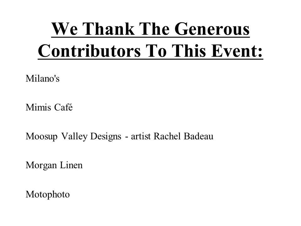 We Thank The Generous Contributors To This Event: Milano s Mimis Café Moosup Valley Designs - artist Rachel Badeau Morgan Linen Motophoto