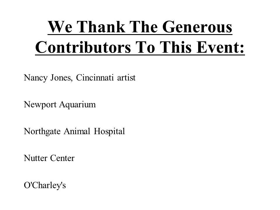 We Thank The Generous Contributors To This Event: Nancy Jones, Cincinnati artist Newport Aquarium Northgate Animal Hospital Nutter Center O Charley s