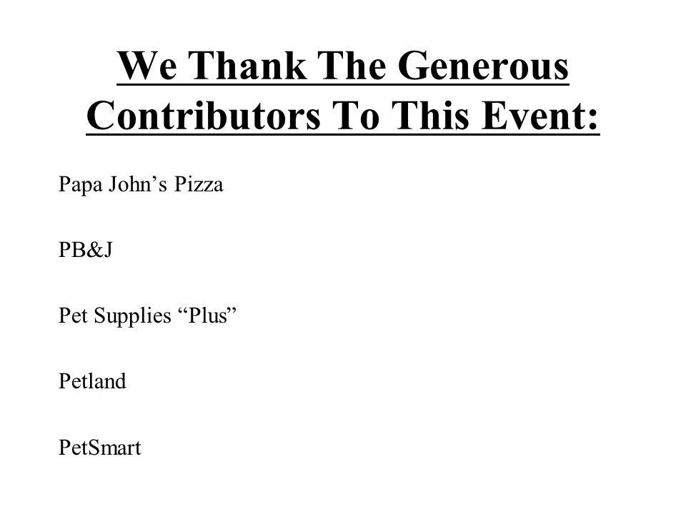 We Thank The Generous Contributors To This Event: Papa John's Pizza PB&J Pet Supplies Plus Petland PetSmart