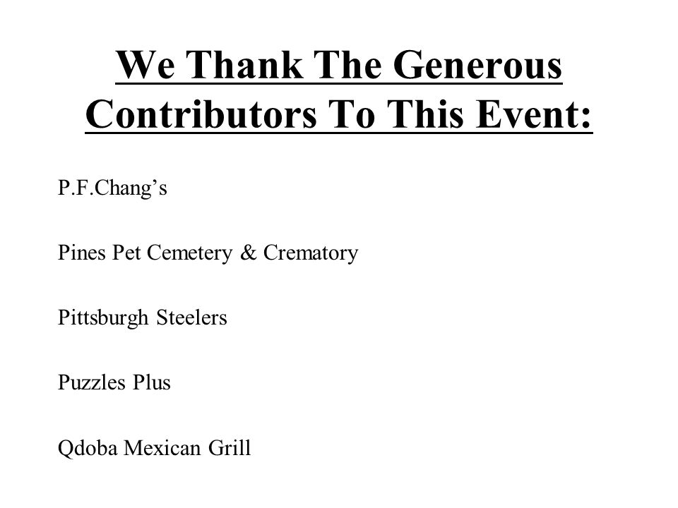We Thank The Generous Contributors To This Event: P.F.Chang's Pines Pet Cemetery & Crematory Pittsburgh Steelers Puzzles Plus Qdoba Mexican Grill