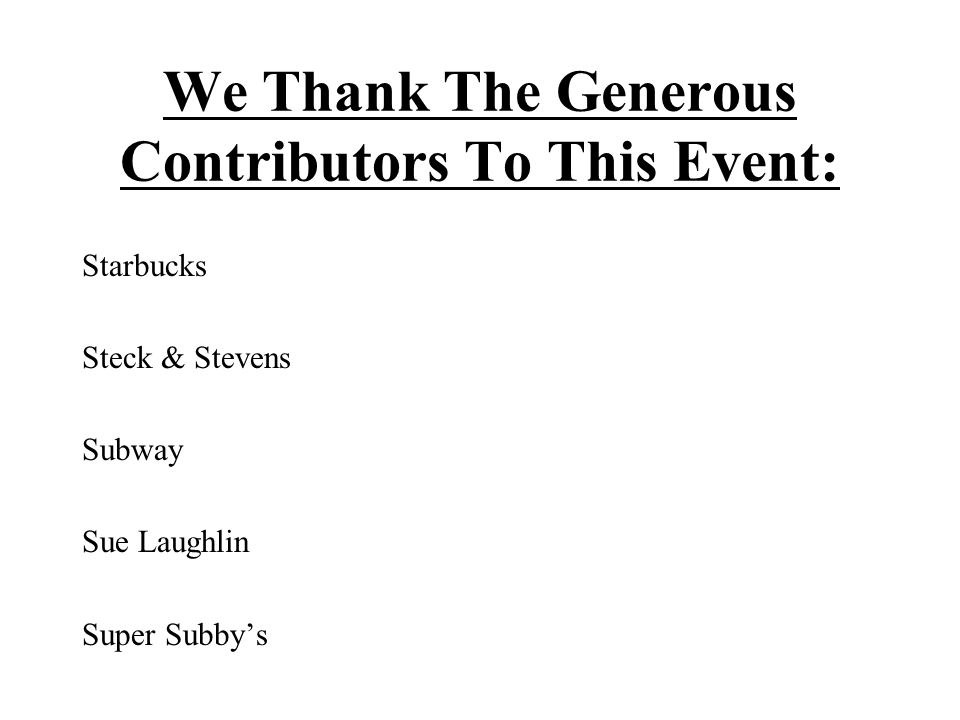 We Thank The Generous Contributors To This Event: Starbucks Steck & Stevens Subway Sue Laughlin Super Subby's