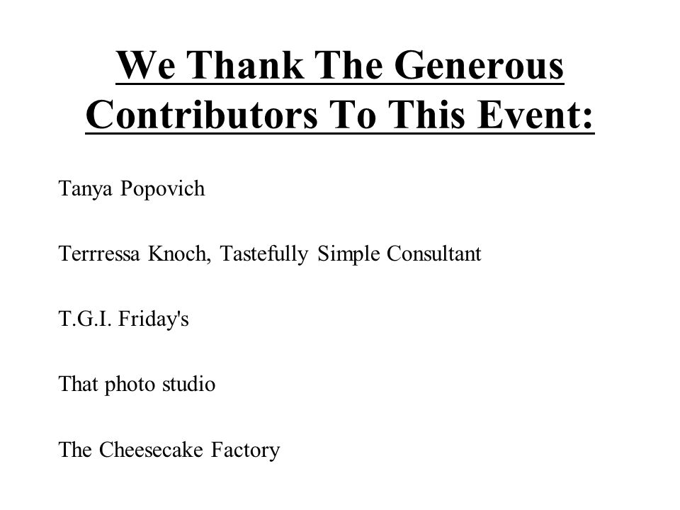 We Thank The Generous Contributors To This Event: Tanya Popovich Terrressa Knoch, Tastefully Simple Consultant T.G.I.