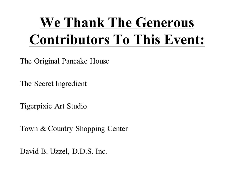 We Thank The Generous Contributors To This Event: The Original Pancake House The Secret Ingredient Tigerpixie Art Studio Town & Country Shopping Center David B.