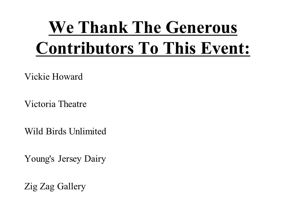 We Thank The Generous Contributors To This Event: Vickie Howard Victoria Theatre Wild Birds Unlimited Young s Jersey Dairy Zig Zag Gallery