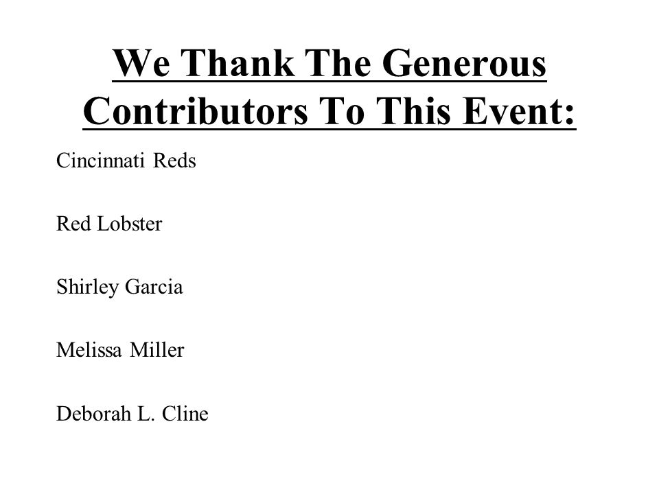 We Thank The Generous Contributors To This Event: Cincinnati Reds Red Lobster Shirley Garcia Melissa Miller Deborah L.