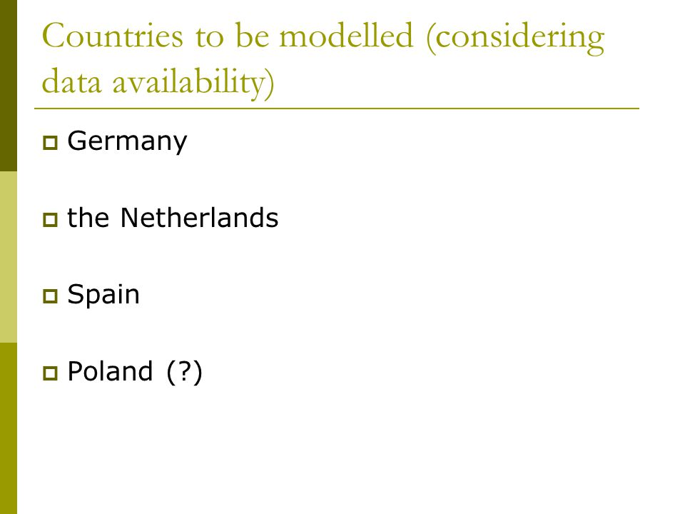 Countries to be modelled (considering data availability)  Germany  the Netherlands  Spain  Poland (?)