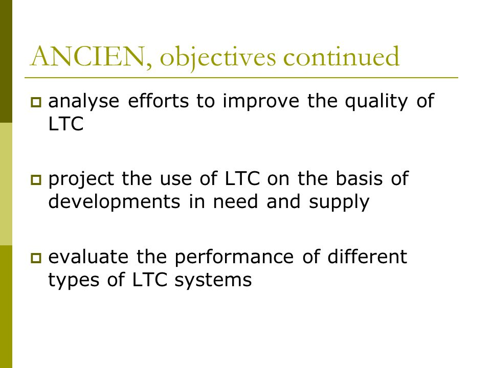 Work Package 1  description of LTC-systems in Europe  development of typology  selection of countries to model needs (demography, lifestyle) supply (formal and informal) use of care