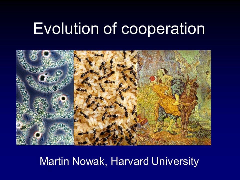 Evolution of cooperation Martin Nowak, Harvard University