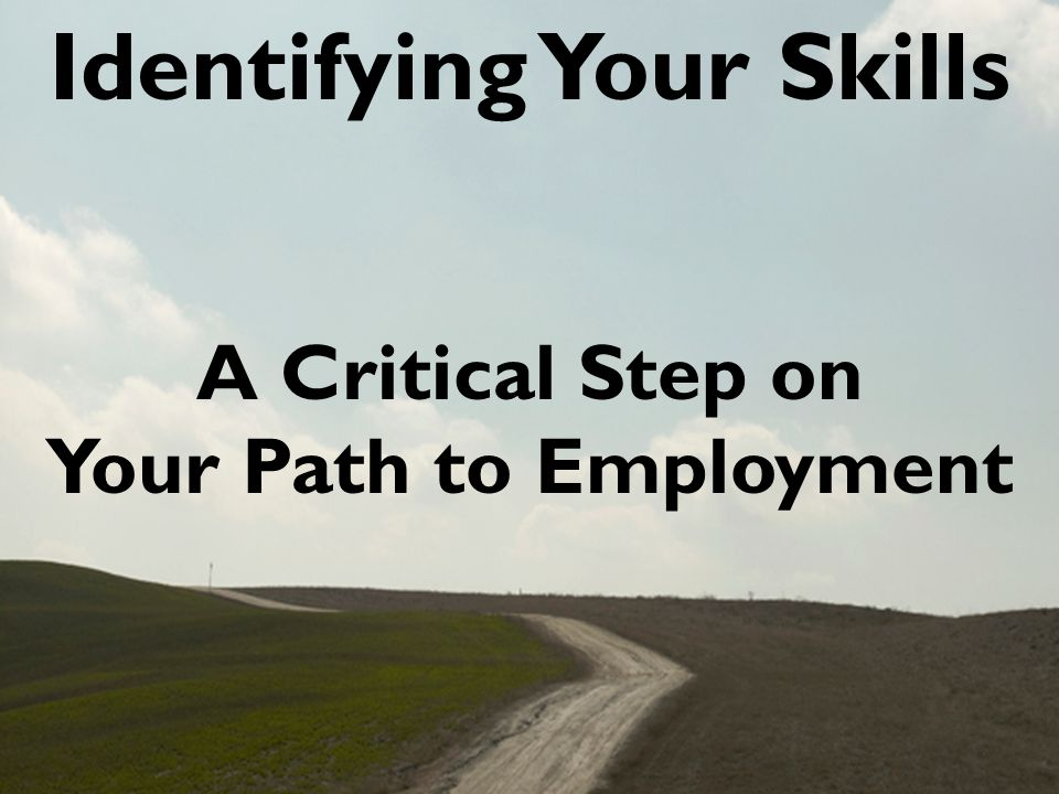 Identifying Your Skills A Critical Step on Your Path to Employment