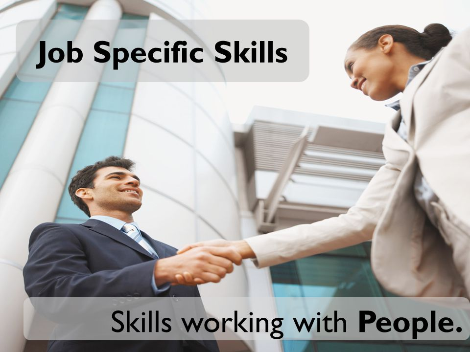 Job Specific Skills Skills working with People.
