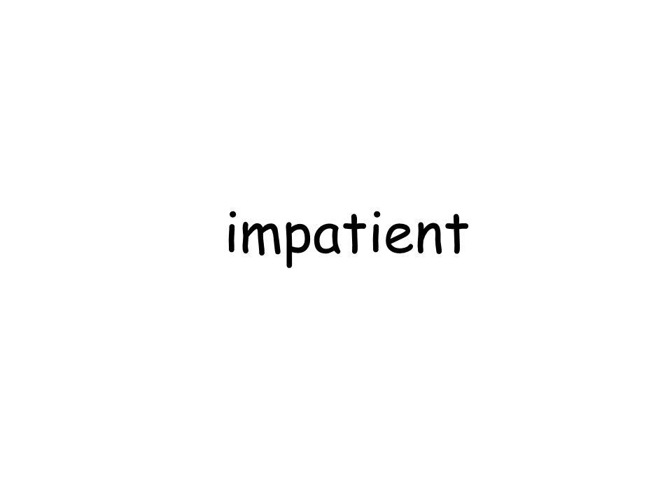 impatient