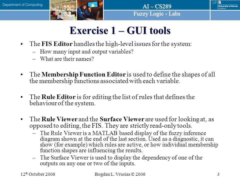 AI – CS289 Fuzzy Logic - Labs 12 th October 2006Bogdan L.