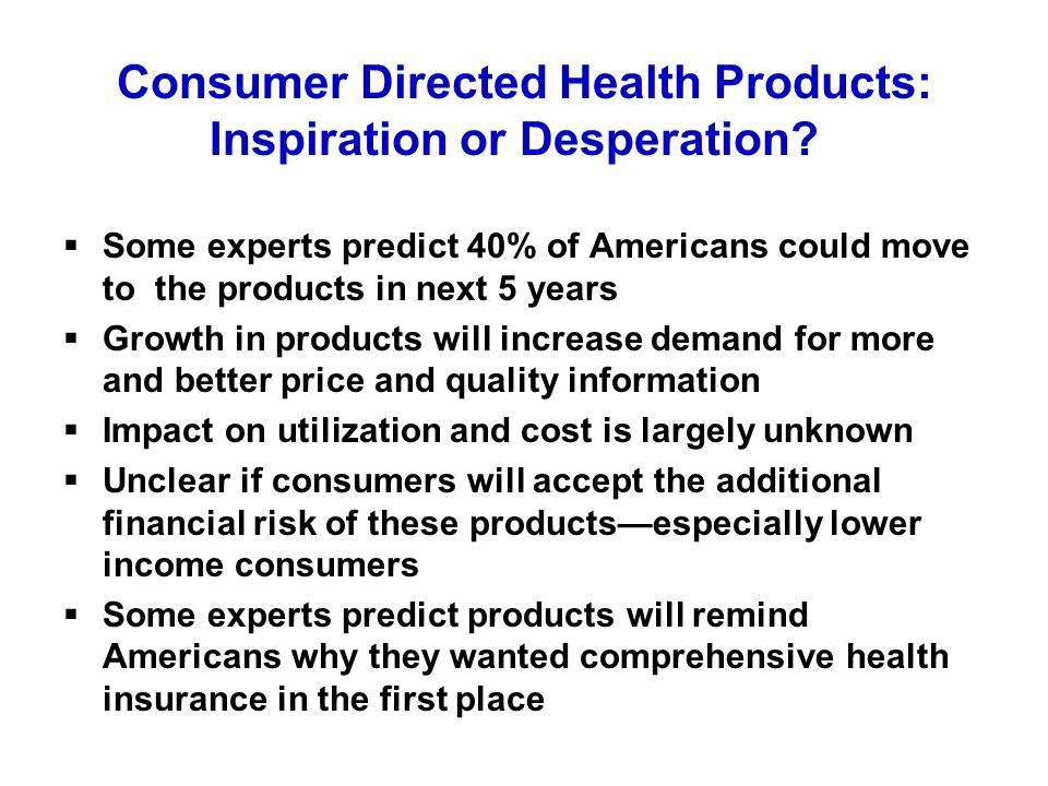 Consumer Directed Health Products: Inspiration or Desperation.