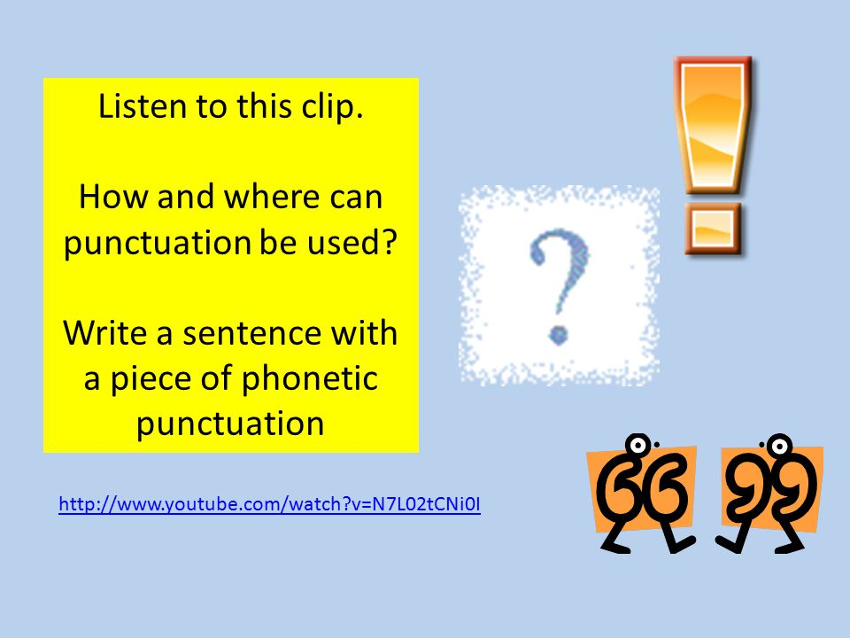 Listen to this clip. How and where can punctuation be used.