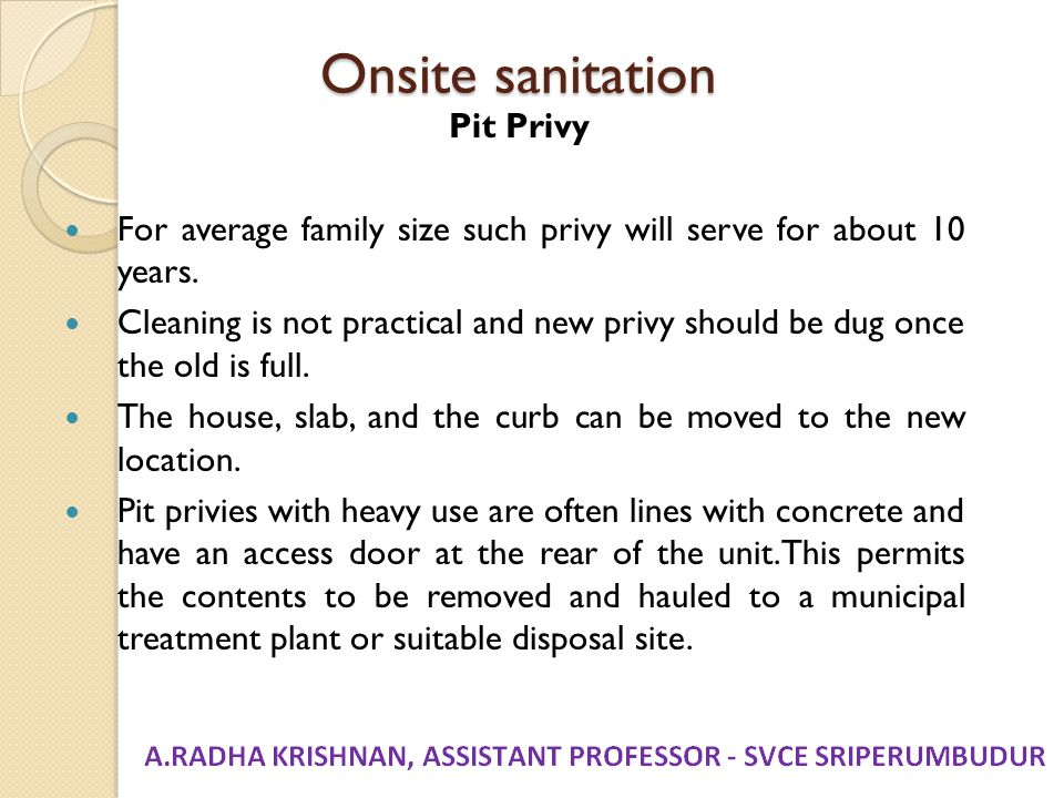 Onsite sanitation Pit Privy For average family size such privy will serve for about 10 years. Cleaning is not practical and new privy should be dug on