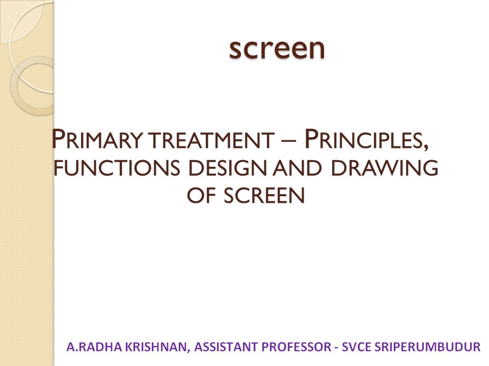 screen P RIMARY TREATMENT – P RINCIPLES, FUNCTIONS DESIGN AND DRAWING OF SCREEN