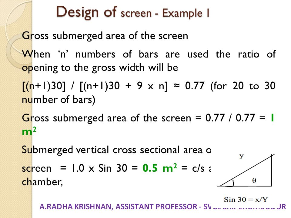 Design of screen - Example 1 Gross submerged area of the screen When 'n' numbers of bars are used the ratio of opening to the gross width will be [(n+