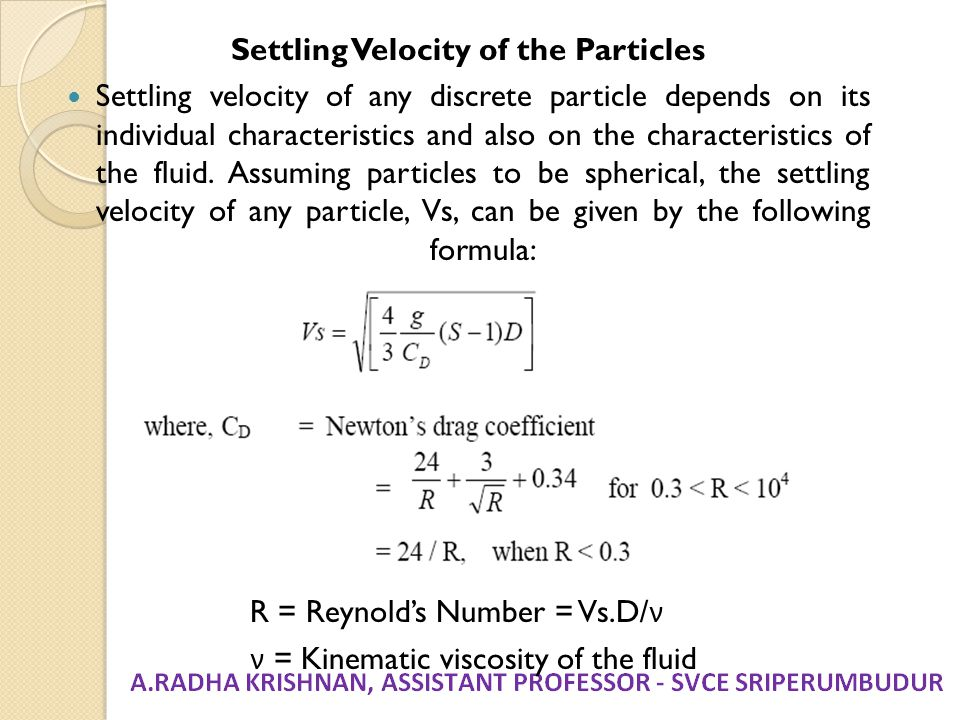 Settling Velocity of the Particles Settling velocity of any discrete particle depends on its individual characteristics and also on the characteristic