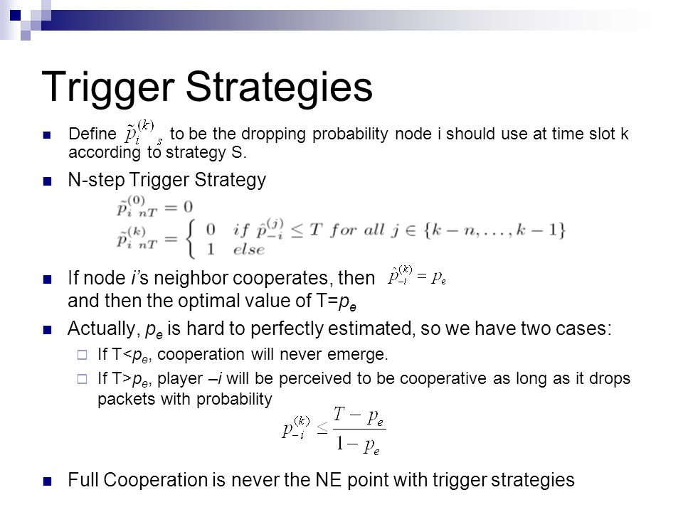 N-step Trigger Strategy If node i's neighbor cooperates, then and then the optimal value of T=p e Actually, p e is hard to perfectly estimated, so we
