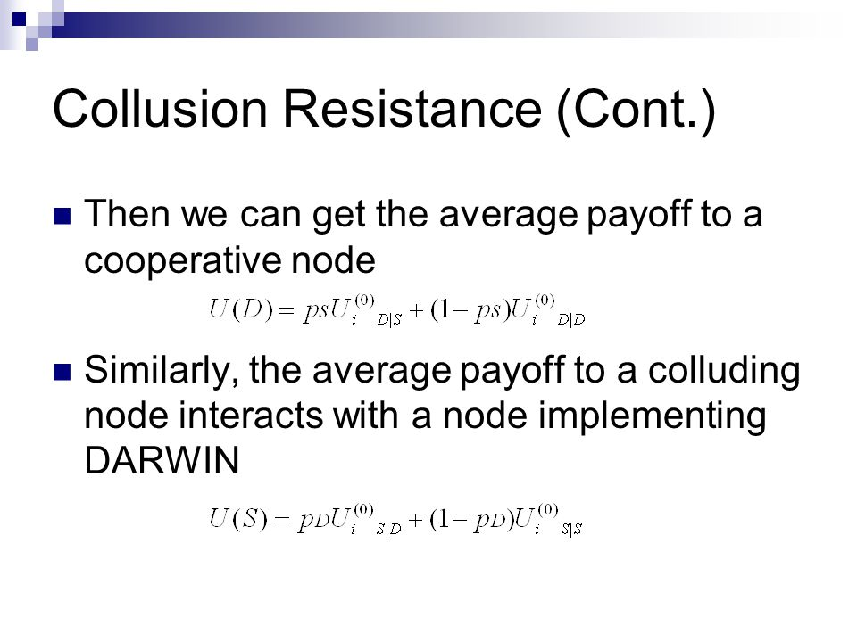 Collusion Resistance (Cont.) Then we can get the average payoff to a cooperative node Similarly, the average payoff to a colluding node interacts with a node implementing DARWIN