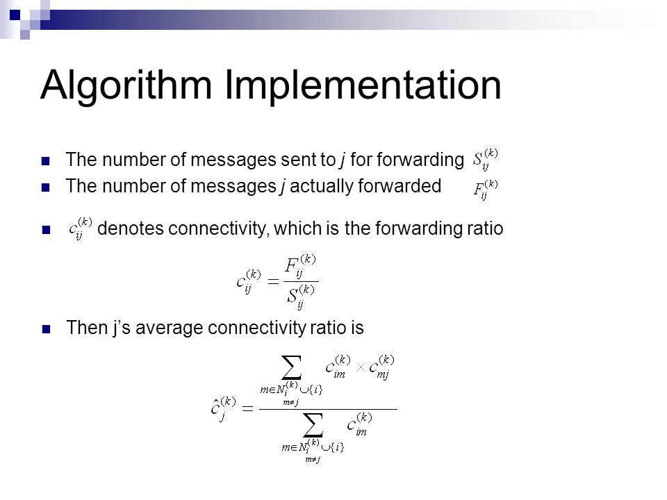 denotes connectivity, which is the forwarding ratio Algorithm Implementation The number of messages sent to j for forwarding The number of messages j actually forwarded Then j's average connectivity ratio is