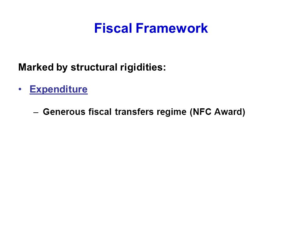 Fiscal Framework Marked by structural rigidities: Expenditure –Generous fiscal transfers regime (NFC Award)