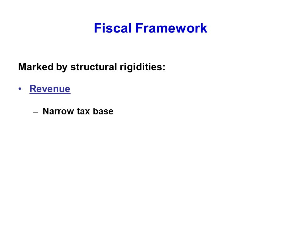 Fiscal Framework Marked by structural rigidities: Revenue –Narrow tax base