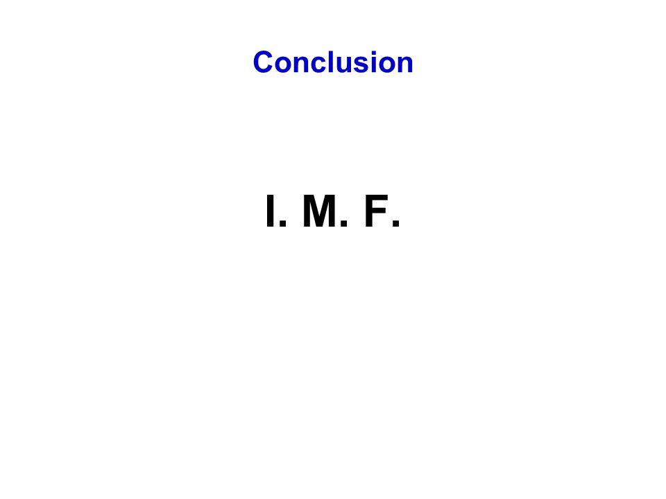 Conclusion I. M. F.