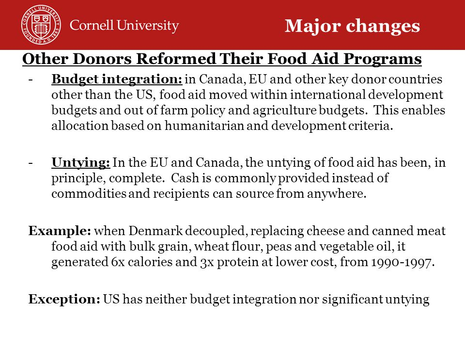 7. Other Donors Reformed Their Food Aid Programs -Budget integration: in Canada, EU and other key donor countries other than the US, food aid moved wi