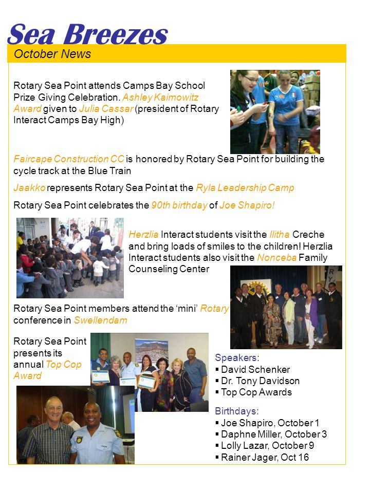 October News Sea Breezes Faircape Construction CC is honored by Rotary Sea Point for building the cycle track at the Blue Train Jaakko represents Rotary Sea Point at the Ryla Leadership Camp Rotary Sea Point celebrates the 90th birthday of Joe Shapiro.