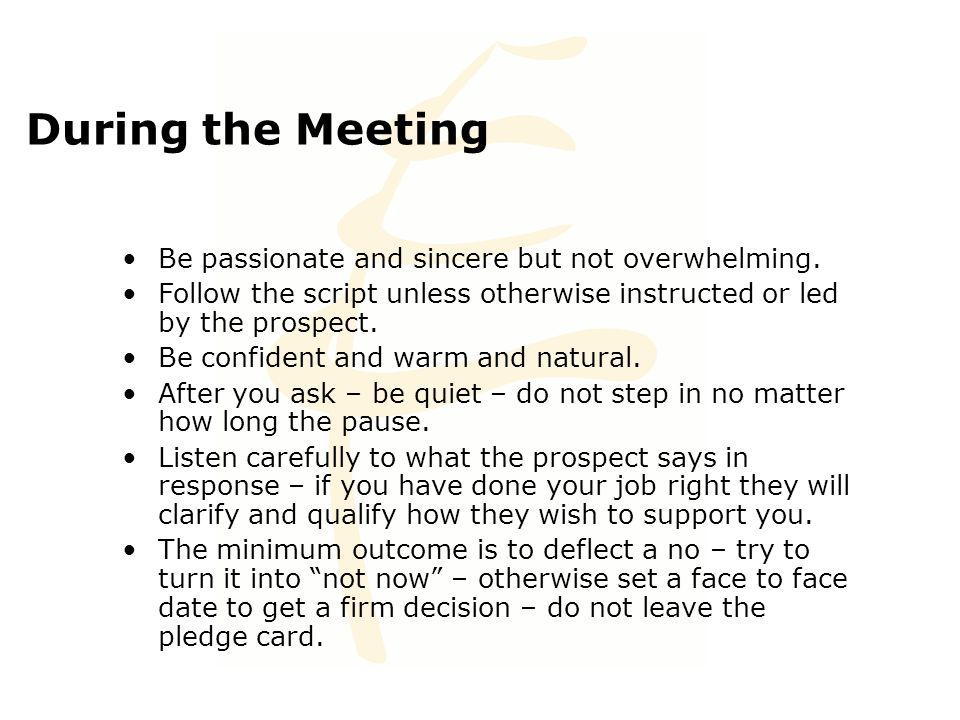 During the Meeting Be passionate and sincere but not overwhelming.