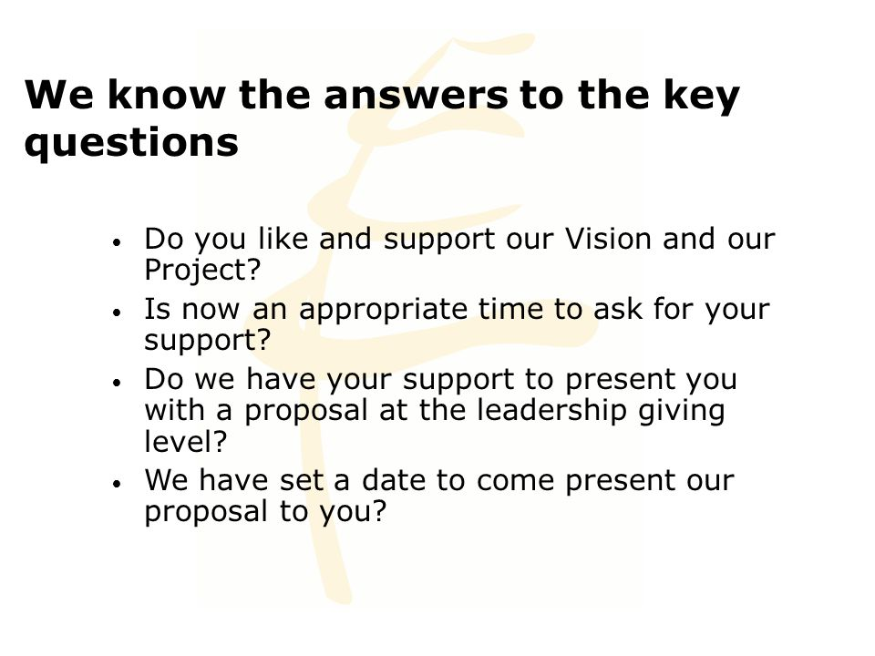 We know the answers to the key questions Do you like and support our Vision and our Project.