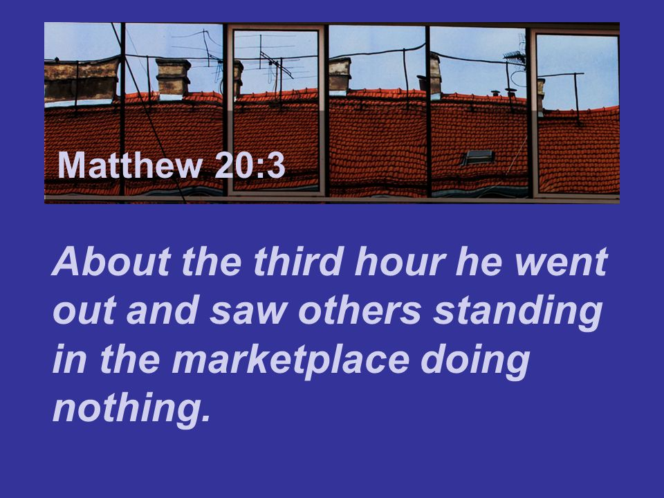 Matthew 7:24 He told them, You also go and work in my vineyard, and I will pay you whatever is right. Matthew 20:4