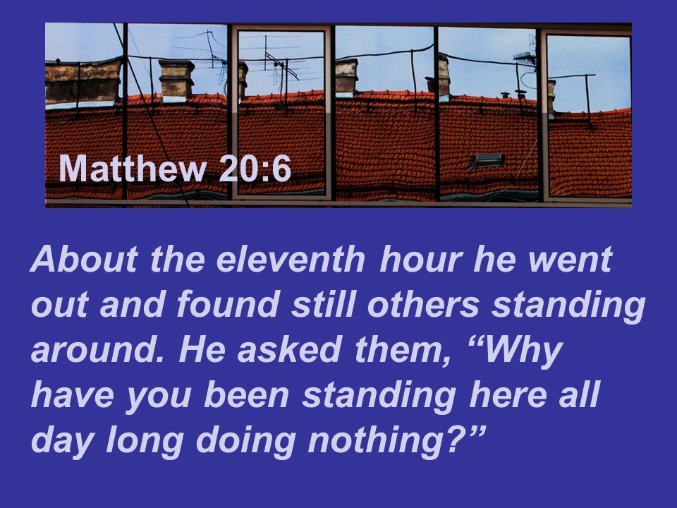 Matthew 7:24 Because no one has hired us, they answered.
