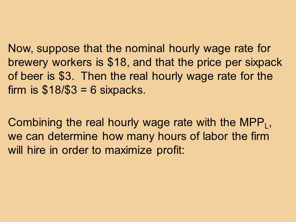 Now, suppose that the nominal hourly wage rate for brewery workers is $18, and that the price per sixpack of beer is $3.