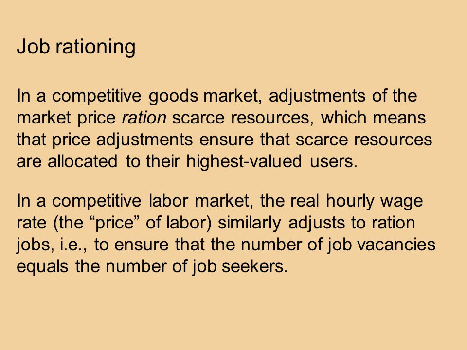 Job rationing In a competitive goods market, adjustments of the market price ration scarce resources, which means that price adjustments ensure that scarce resources are allocated to their highest-valued users.